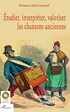 Télécharger le livre :  Étudier, interpréter, valoriser les chansons anciennes