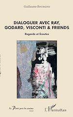 Téléchargez le livre :  Dialoguer avec Ray, Godard, Visconti & friends