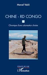 Téléchargez le livre :  Chine - RD Congo. Chronique d'une colonisation choisie
