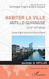 Télécharger le livre :  Habiter la ville antillo-guyanaise (XVIIIe-XXIe siècle)