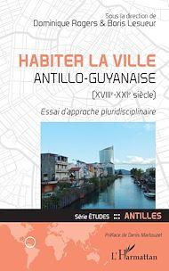Téléchargez le livre :  Habiter la ville antillo-guyanaise (XVIIIe-XXIe siècle)