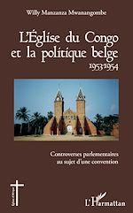 Téléchargez le livre :  L'Église du Congo et la politique belge 1953-1954