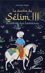 Téléchargez le livre :  Le destin de Sêlim III