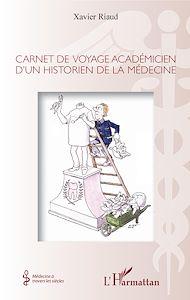 Téléchargez le livre :  Carnet de voyage académicien d'un historien de la médecine
