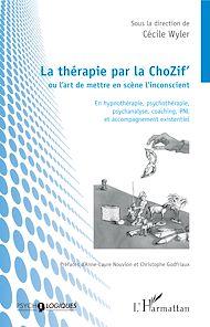 Téléchargez le livre :  La thérapie par la ChoZif' ou l'art de mettre en scène l'inconscient