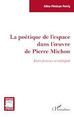Téléchargez le livre :  La poétique de l'espace dans l'oeuvre de Pierre Michon