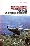 Télécharger le livre :  Les chasseurs parachutistes pendant la guerre d'Algérie