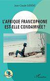 Télécharger le livre :  L'Afrique francophone est-elle condamnée ?