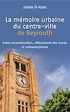 Télécharger le livre :  La mémoire urbaine du centre-ville de Beyrouth
