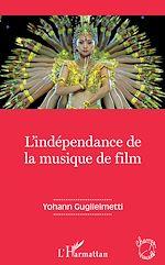 Téléchargez le livre :  L'indépendance de la musique de film