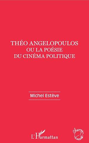 Téléchargez le livre :  Théo Angelopoulos ou la poésie du cinéma politique