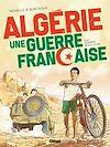 Télécharger le livre :  Algérie, une guerre française - Tome 01