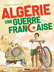 Téléchargez le livre :  Algérie, une guerre française - Tome 01