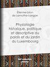 Télécharger le livre :  Physiologie historique, politique et descriptive du palais et du jardin du Luxembourg