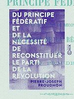 Téléchargez le livre :  Du principe fédératif et de la nécessité de reconstituer le parti de la révolution