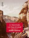 Télécharger le livre :  À travers le Dauphiné