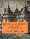 Télécharger le livre :  Essai sur l'architecture militaire au Moyen Âge