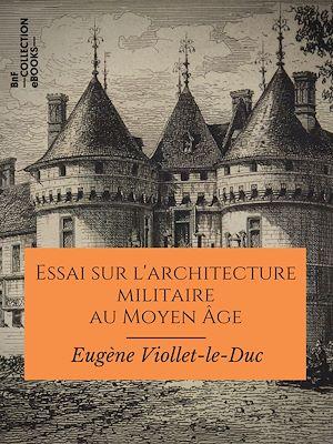 Téléchargez le livre :  Essai sur l'architecture militaire au Moyen Âge