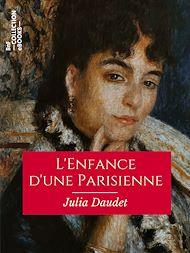 Téléchargez le livre :  L'Enfance d'une Parisienne