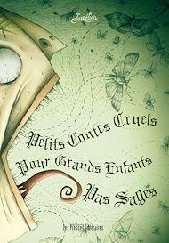 Téléchargez le livre :  Petits contes cruels pour grands enfants pas sages