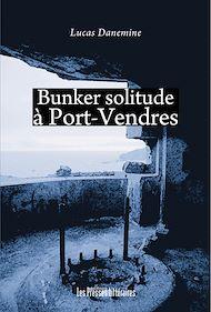 Téléchargez le livre :  Bunker solitude à Port-Vendres