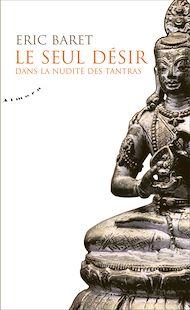 Téléchargez le livre :  Le seul désir - Dans la nudité des tantras