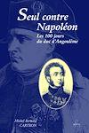 Télécharger le livre :  Seul contre Napoléon - Les Cent Jours du duc d'Angoulême