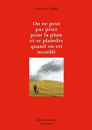 Téléchargez le livre :  On ne peut pas prier pour la pluie... et se plaindre quand on est mouillé