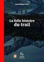 Téléchargez le livre :  La Folle histoire du trail