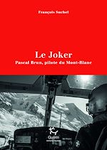 Download this eBook Le Joker - Pascal Brun, pilote du Mont-Blanc