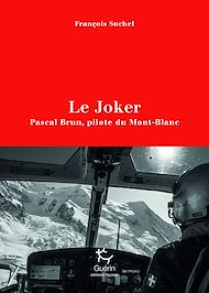Téléchargez le livre :  Le Joker - Pascal Brun, pilote du Mont-Blanc