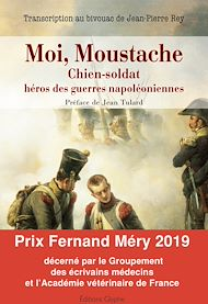 Téléchargez le livre :  Moi, Moustache, chien-soldat, héros des guerres napoléoniennes