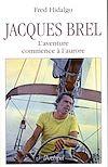 Télécharger le livre :  Jacques Brel - L'aventure commence à l'aurore