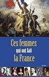Télécharger le livre :  Ces femmes qui ont fait la France