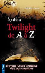 Téléchargez le livre :  Le guide de Twilight de A à Z