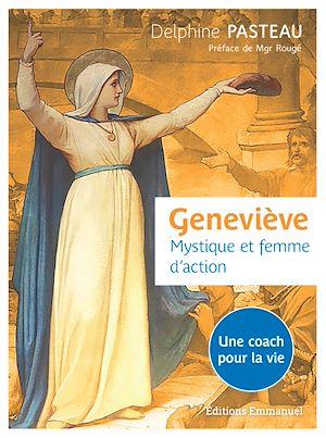 Téléchargez le livre :  Geneviève, mystique et femme d'action