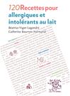 Télécharger le livre : 120 Recettes pour allergiques et intolérants au lait