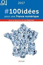 Téléchargez le livre :  #100 idées pour une France numérique