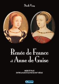 Téléchargez le livre :  Renée de France et Anne de Guise