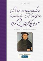 Téléchargez le livre :  Pour comprendre la pensée de Martin Luther