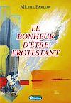 Télécharger le livre :  Le bonheur d'être protestant