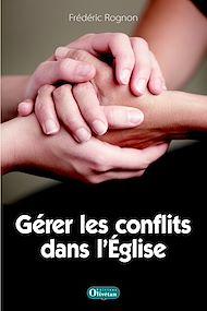 Téléchargez le livre :  Gérer les conflits dans l'Eglise