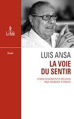 Download this eBook La Voie du sentir : Transcription de l'enseignement oral de Luis Ansa