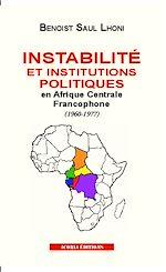 Download this eBook Instabilité et institutions politiques en Afrique centrale francophone (1960-1977)