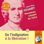 Rousseau, citoyen du futur | Jouary, Jean-Paul