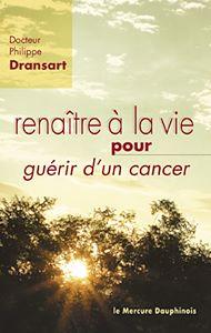 Téléchargez le livre :  Renaître à la vie pour guérir d'un cancer