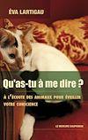 Télécharger le livre :  Qu'as-tu à me dire ? A l'écoute des animaux pour éveiller votre conscience