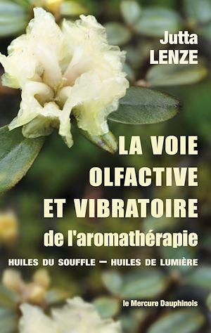 Téléchargez le livre :  La voie olfactive et vibratoire de l'aromathérapie - Huiles du Souffle - Huiles de Lumière