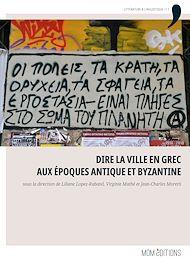 Téléchargez le livre :  Dire la ville en grec aux époques antique et byzantine
