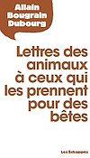 Télécharger le livre :  Lettres des animaux à ceux qui les prennent pour des bêtes